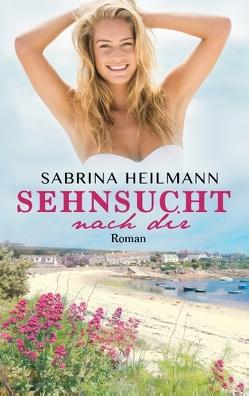 Sehnsucht nach dir von Heilmann,  Sabrina
