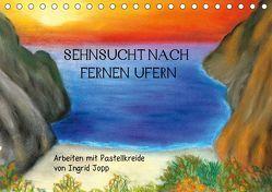 Sehnsucht nach fernen Ufern – Arbeiten mit Pastellkreide von Ingrid Jopp (Tischkalender 2019 DIN A5 quer) von Jopp,  Ingrid