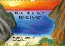 Sehnsucht nach fernen Ufern – Arbeiten mit Pastellkreide von Ingrid Jopp (Wandkalender 2019 DIN A3 quer) von Jopp,  Ingrid