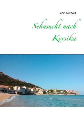 Sehnsucht nach Korsika von Nixdorf,  Lucie