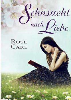 Sehnsucht nach Liebe von Care,  Rose