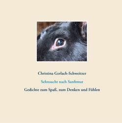 Sehnsucht nach Sanftmut von Gerlach-Schweitzer,  Christina