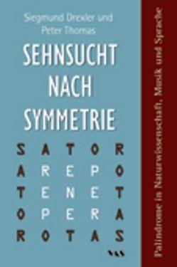Sehnsucht nach Symmetrie von Drexler,  Siegmund, Thomas,  Peter