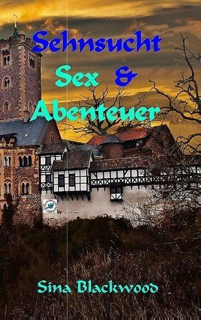 Sehnsucht, Sex & Abenteuer von Blackwood,  Sina
