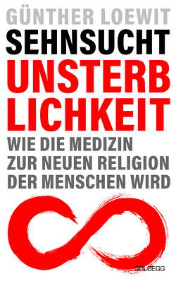Sehnsucht Unsterblichkeit von Loewit,  Günther