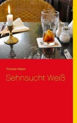 Sehnsucht Weiß von Reber,  Thomas