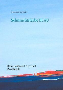 Sehnsuchtsfarbe Blau von Wacker,  Brigitte Anna Lina