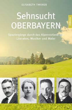 Sehnsucht Oberbayern von Tworek,  Elisabeth