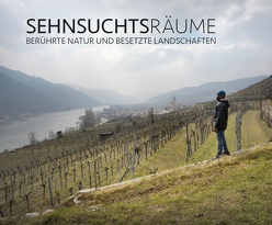 Sehnsuchtsräume von Bauer,  Christian, Oberhollenzer,  Günther, Uhrmann,  Erwin