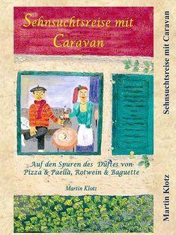 Sehnsuchtsreise mit Caravan von Klotz,  Martin