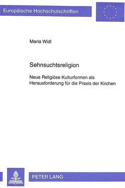 Sehnsuchtsreligion von Widl,  Maria