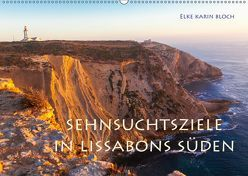Sehnsuchtsziele im Süden Lissabons (Wandkalender 2019 DIN A2 quer) von Karin Bloch,  Elke
