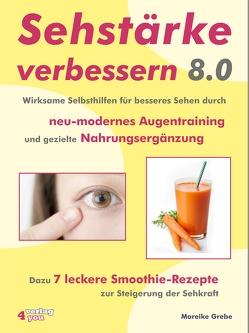 Sehstärke verbessern 8.0 – Wirksame Selbsthilfen für besseres Sehen durch neu-modernes Augentraining und gezielte Nahrungsergänzung von Grebe,  Mareike