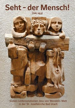 """""""Seht – der Mensch!"""" – Sieben Leidensstationen Jesu von Wendelin Matt in der St. Josefskirche Bad Urach von Lutz,  Gebhard"""