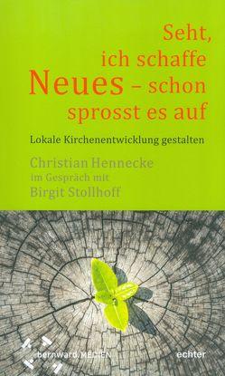 """""""Seht, ich schaffe Neues – schon sprosst es auf """" von Hennecke,  Christian, Stollhoff,  Birgit"""