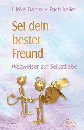 Sei dein bester Freund von Dahm,  Ulrike, Keller,  Erich