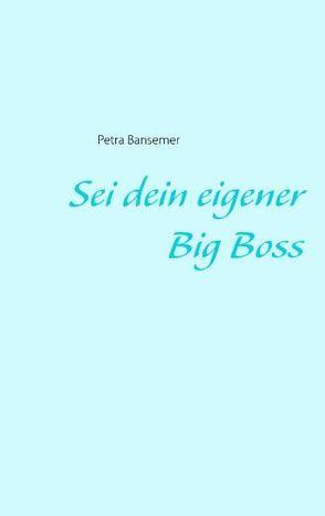 Sei dein eigener Big Boss von Bansemer,  Petra