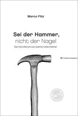 Sei der Hammer, nicht der Nagel von Fitz,  Marco
