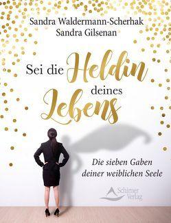 Sei die Heldin deines Lebens von Gilsenan,  Sandra, Waldermann-Scherhak,  Sandra