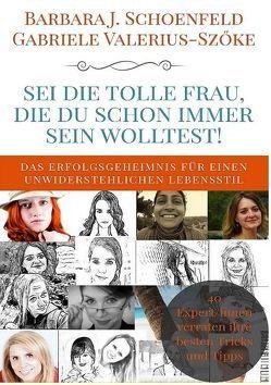 Sei die tolle Frau, die du schon immer sein wolltest von Schoenfeld,  Barbara J., Valerius-Szöke,  Gabriele