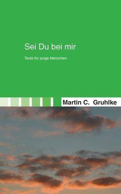 Sei Du bei mir von Gruhlke,  Martin