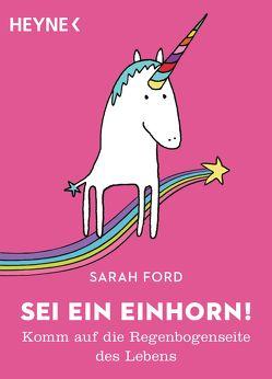 Sei ein Einhorn! von Ford,  Sarah, Mangan,  Anita, Uhlig,  Katharina