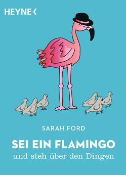 Sei ein Flamingo und steh über den Dingen von Ford,  Sarah, Mangan,  Anita, Uhlig,  Katharina