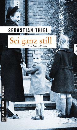 Sei ganz still von Thiel,  Sebastian