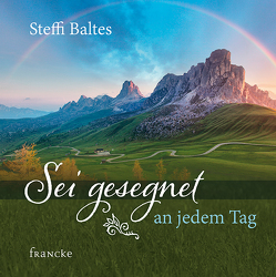 Sei gesegnet an jedem Tag von Baltes,  Steffi