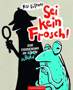 Sei kein Frosch! von Jakobs,  Günther, Lüftner,  Kai