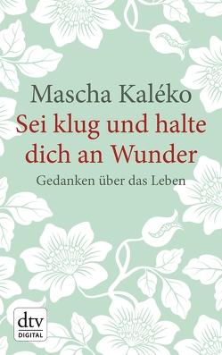 Sei klug und halte dich an Wunder Gedanken über das Leben von Kaléko,  Mascha, Prokop,  Eva-Maria, Zoch-Westphal,  Gisela