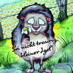 Sei nicht traurig, kleiner Igel! von Moll,  Daniela, Töpler,  Simone