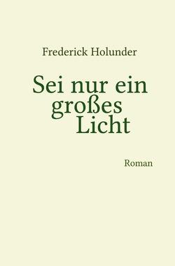 Sei nur ein großes Licht von Holunder,  Frederick