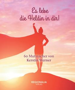 Es lebe die Heldin in dir! von Werner,  Kerstin
