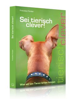 Sei tierisch clever! von Förster,  Franziska