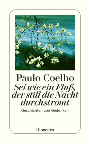 Sei wie ein Fluß, der still die Nacht durchströmt von Coelho,  Paulo, Meyer-Minnemann,  Maralde