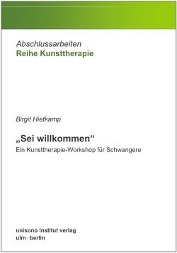 """""""Sei willkommen"""" – Ein Kunsttherapie-Workshop für Schwangere von Hietkamp,  Birgit"""