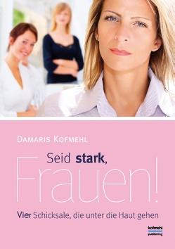 Seid stark, Frauen! von Kofmehl,  Damaris