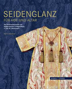 Seidenglanz für Hof und Altar von Mayerhofer,  Matthias, Weigel,  Oliver