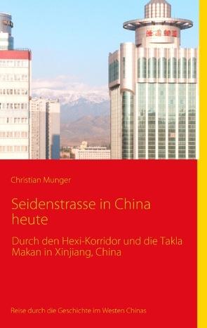 Seidenstrasse in China heute von Munger,  Christian