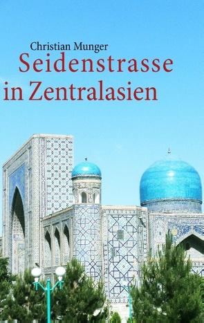 Seidenstrasse in Zentralasien von Munger,  Christian