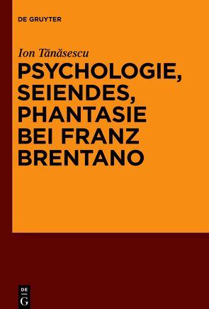 Psychologie, Seiendes, Phantasie bei Franz Brentano von Tanasescu,  Ion