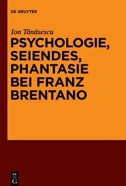 Seiendes, Empfindung, Phantasie bei Franz Brentano von Tanasescu,  Ion