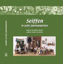 Seiffen in acht Jahrhunderten von Werner,  Walter