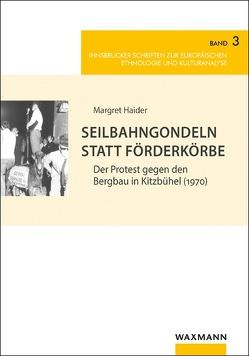Seilbahngondeln statt Förderkörbe von Haider,  Margret