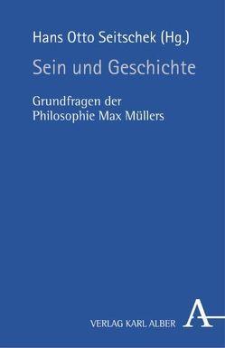 Sein und Geschichte von Seitschek,  Hans O