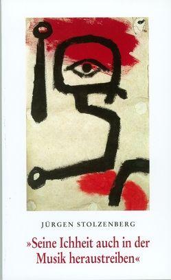 Seine Ichheit auch in der Musik heraustreiben von Stolzenberg,  Jürgen