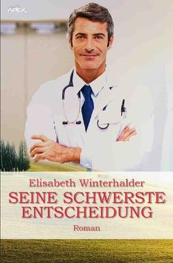 SEINE SCHWERSTE ENTSCHEIDUNG von Dörge,  Christian, Winterhalder,  Elisabeth