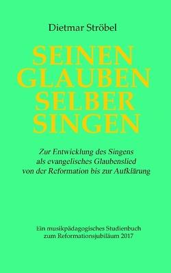 Seinen Glauben selber singen von Ströbel,  Dietmar