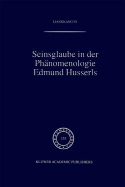 Seinsglaube in der Phänomenologie Edmund Husserls von Liangkang Ni